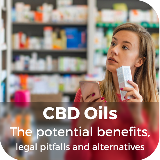 CBD Oils - The potential benefits, legal pitfalls and alternatives