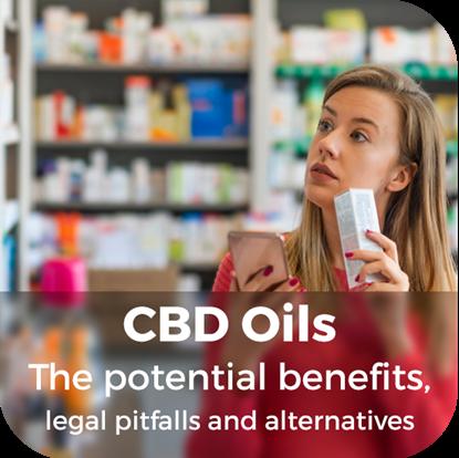 CBD Oils - The potential benefits, legal pitfalls and alternatives