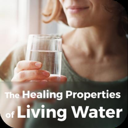 The Healing Properties of Living Water