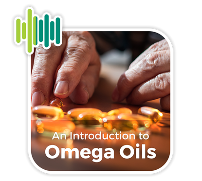 An introduction to Omega Oils, their health benefits and consumer choices