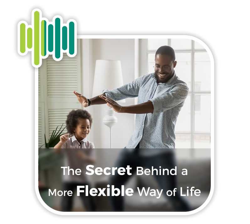 The Secret Behind a More Flexible Way of Life